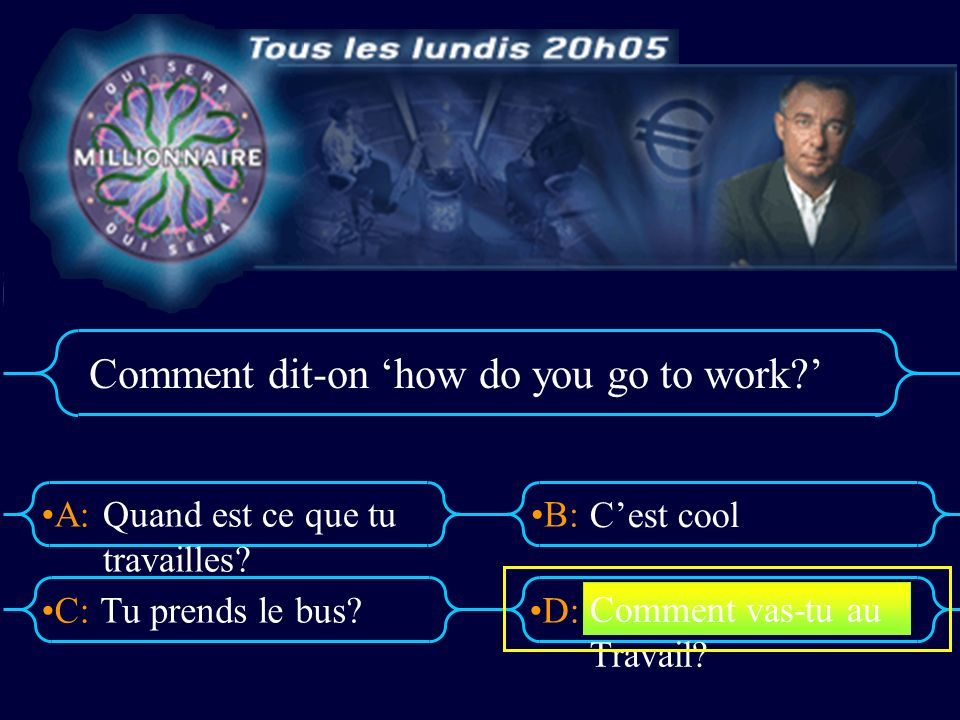 A:B: D:C: Comment dit-on how do you go to work? Quand est ce que tu travailles? Tu prends le bus? Cest cool Comment vas-tu au Travail?