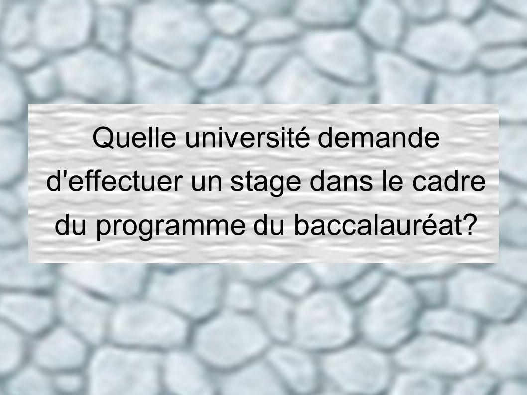 Quelle université demande d'effectuer un stage dans le cadre du programme du baccalauréat?