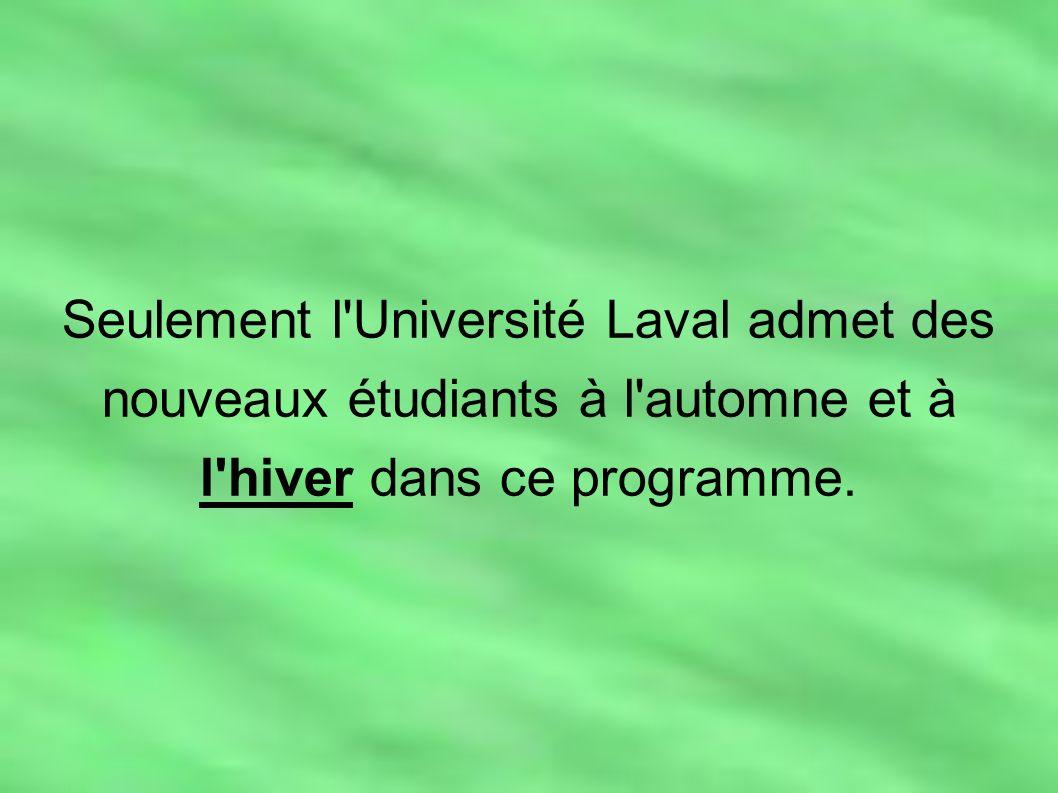 Seulement l'Université Laval admet des nouveaux étudiants à l'automne et à l'hiver dans ce programme.