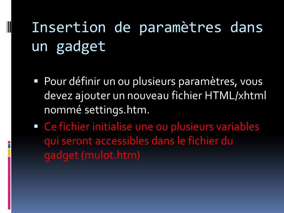 Insertion de paramètres dans un gadget Pour définir un ou plusieurs paramètres, vous devez ajouter un nouveau fichier HTML/xhtml nommé settings.htm.