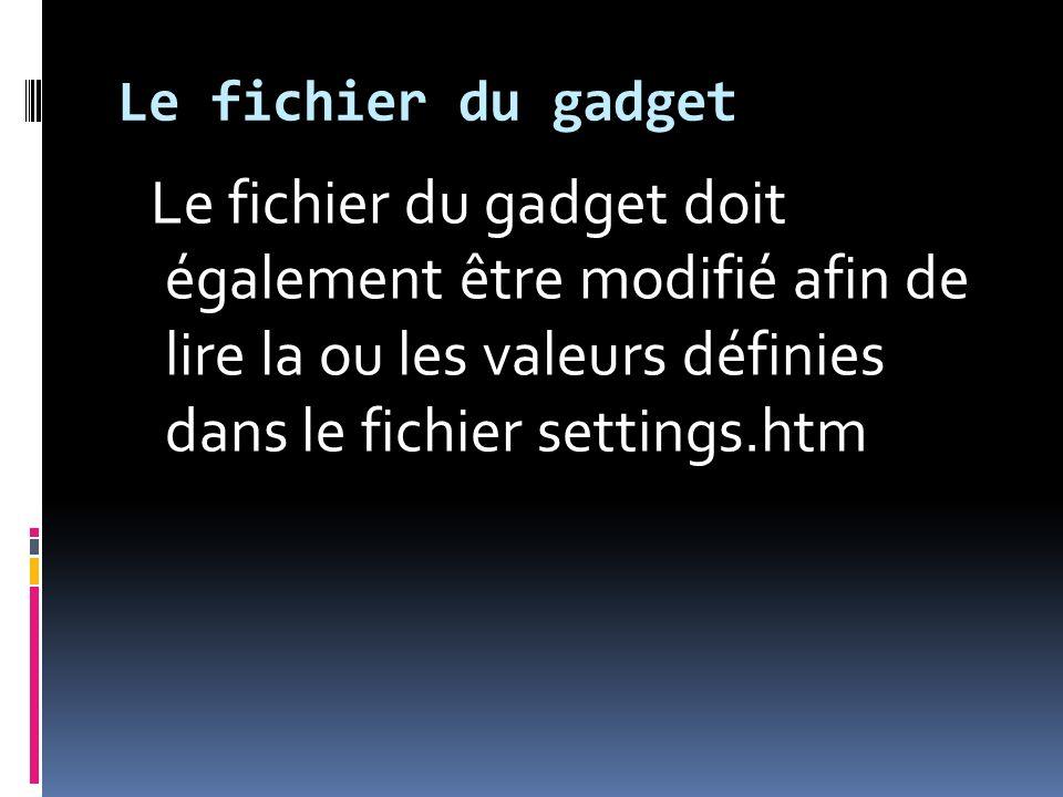 Le fichier du gadget Le fichier du gadget doit également être modifié afin de lire la ou les valeurs définies dans le fichier settings.htm
