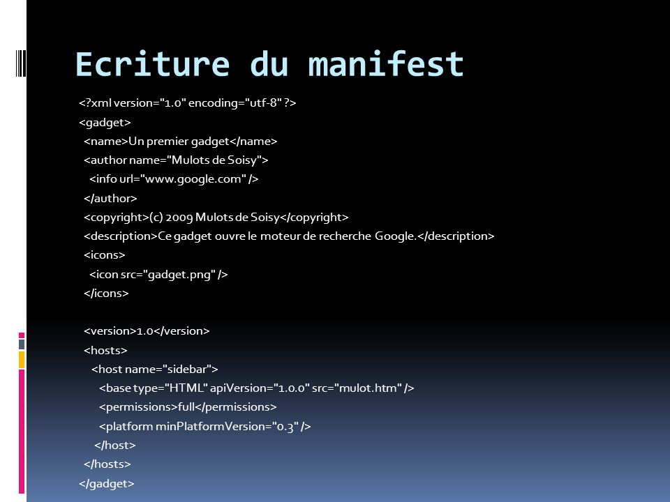 Ecriture du manifest Un premier gadget (c) 2009 Mulots de Soisy Ce gadget ouvre le moteur de recherche Google. 1.0 full