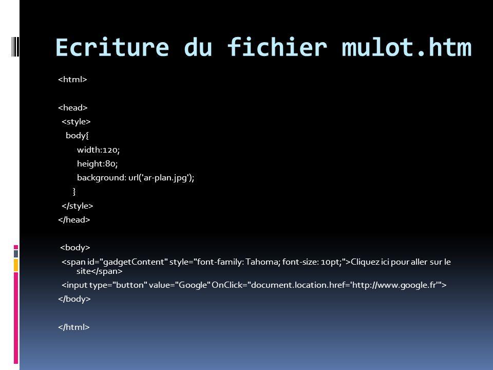 Ecriture du fichier mulot.htm body{ width:120; height:80; background: url( ar-plan.jpg ); } Cliquez ici pour aller sur le site