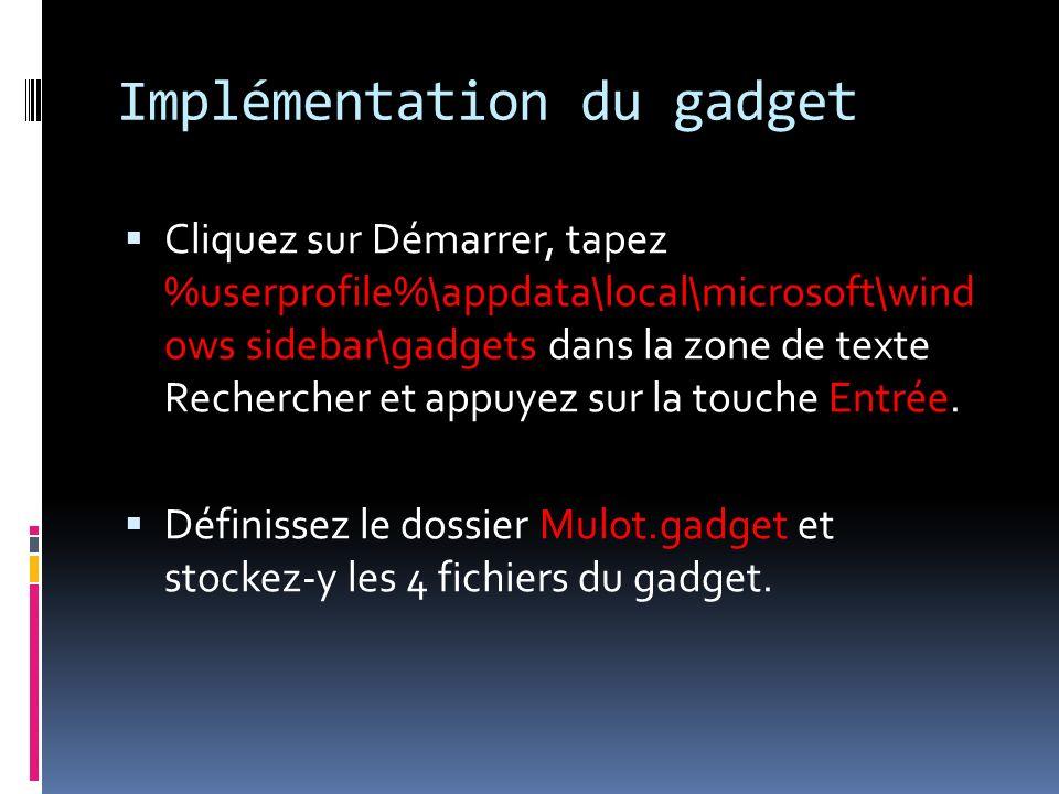 Implémentation du gadget Cliquez sur Démarrer, tapez %userprofile%\appdata\local\microsoft\wind ows sidebar\gadgets dans la zone de texte Rechercher e