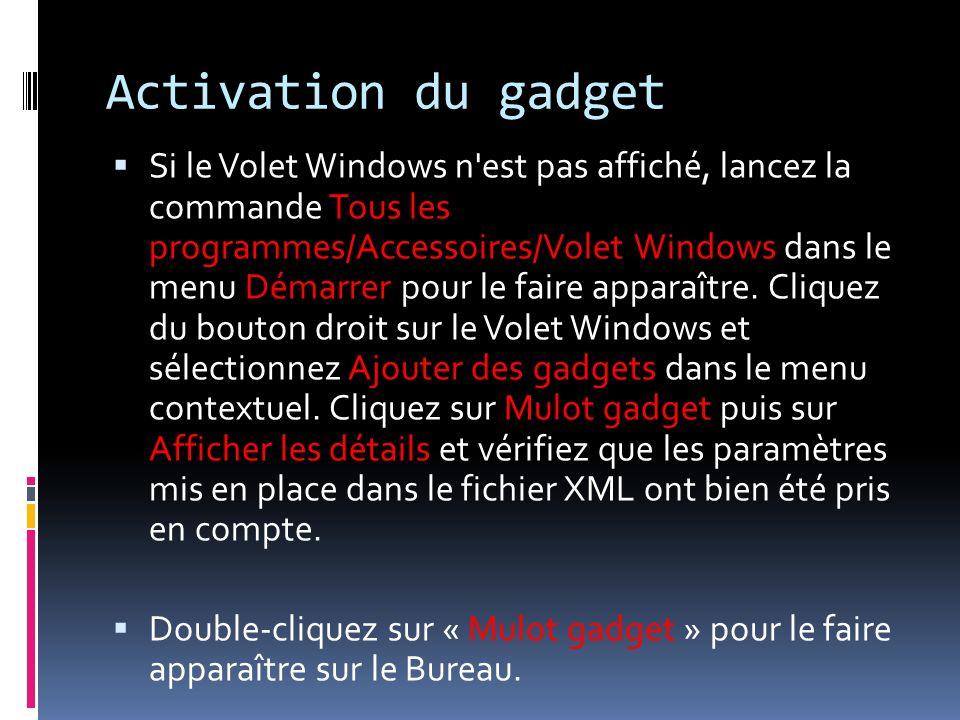 Activation du gadget Si le Volet Windows n'est pas affiché, lancez la commande Tous les programmes/Accessoires/Volet Windows dans le menu Démarrer pou