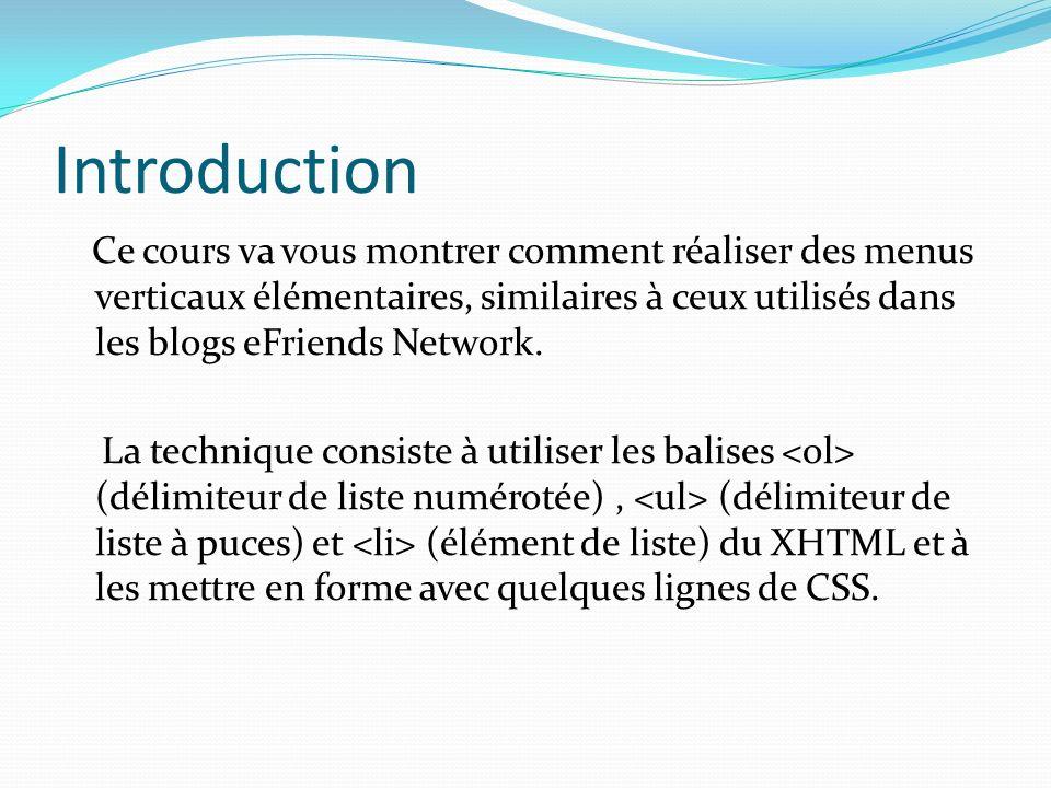 Introduction Ce cours va vous montrer comment réaliser des menus verticaux élémentaires, similaires à ceux utilisés dans les blogs eFriends Network. L