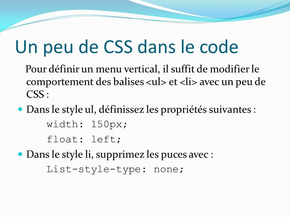 Un peu de CSS dans le code Pour définir un menu vertical, il suffit de modifier le comportement des balises et avec un peu de CSS : Dans le style ul,