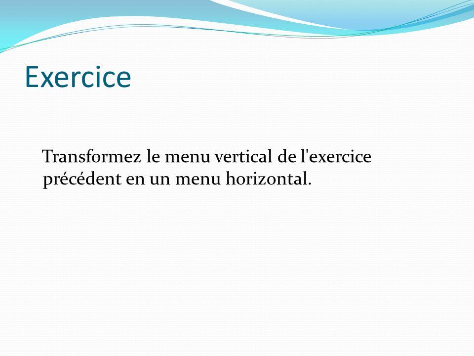 Exercice Transformez le menu vertical de l'exercice précédent en un menu horizontal.