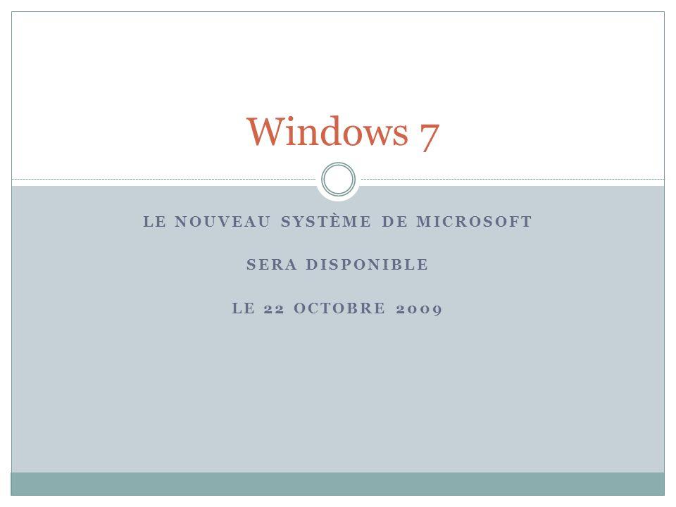 LE NOUVEAU SYSTÈME DE MICROSOFT SERA DISPONIBLE LE 22 OCTOBRE 2009 Windows 7