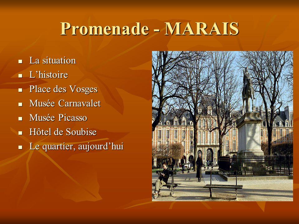 Promenade - MARAIS La situation La situation Lhistoire Lhistoire Place des Vosges Place des Vosges Musée Carnavalet Musée Carnavalet Musée Picasso Mus
