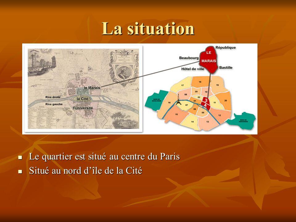 La situation Le quartier est situé au centre du Paris Le quartier est situé au centre du Paris Situé au nord dîle de la Cité Situé au nord dîle de la