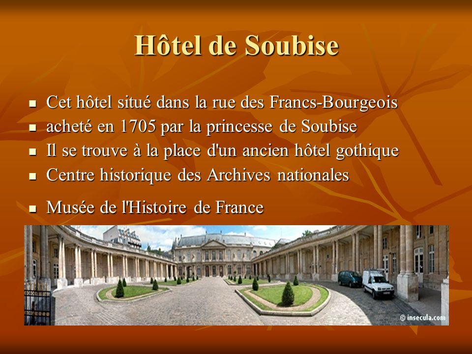 Hôtel de Soubise Cet hôtel situé dans la rue des Francs-Bourgeois Cet hôtel situé dans la rue des Francs-Bourgeois acheté en 1705 par la princesse de
