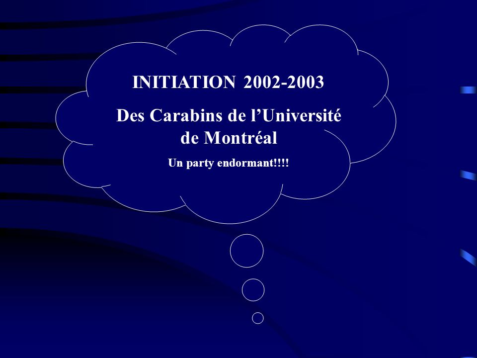 INITIATION 2002-2003 Des Carabins de lUniversité de Montréal Un party endormant!!!!