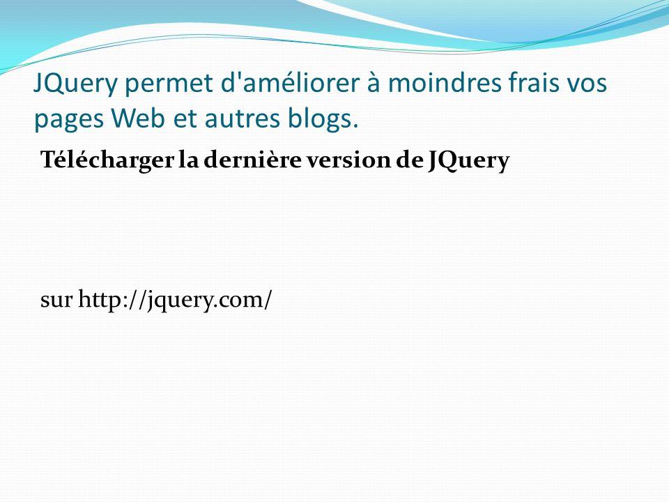 JQuery permet d améliorer à moindres frais vos pages Web et autres blogs.