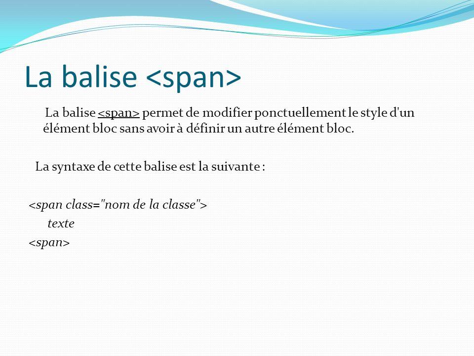 La balise La balise permet de modifier ponctuellement le style d un élément bloc sans avoir à définir un autre élément bloc.