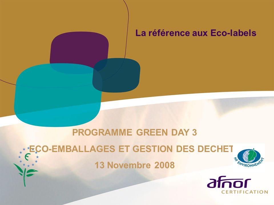 La référence aux Eco-labels PROGRAMME GREEN DAY 3 ECO-EMBALLAGES ET GESTION DES DECHETS 13 Novembre 2008