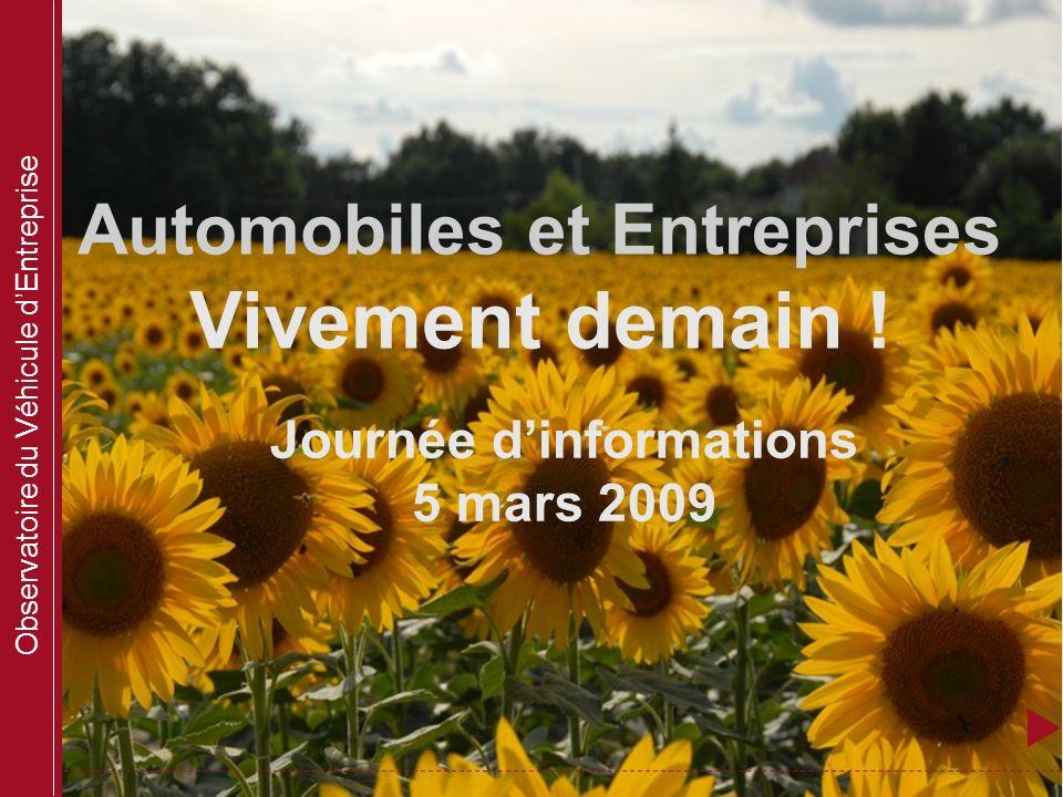 Observatoire du Véhicule dEntreprise Automobiles et Entreprises Vivement demain ! Journée dinformations 5 mars 2009
