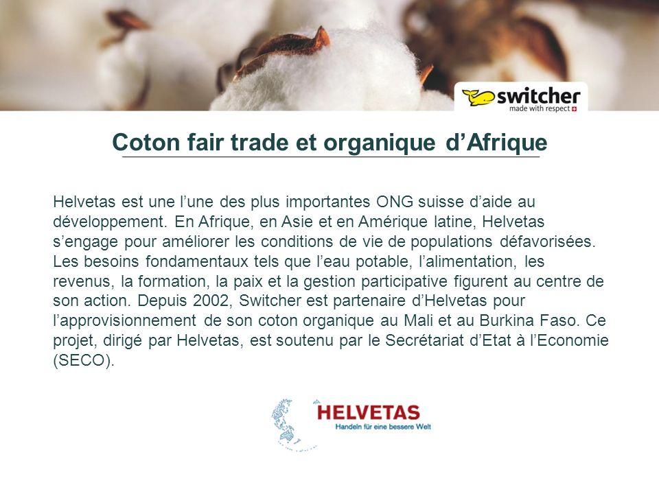 Coton fair trade et organique dAfrique Helvetas est une lune des plus importantes ONG suisse daide au développement.
