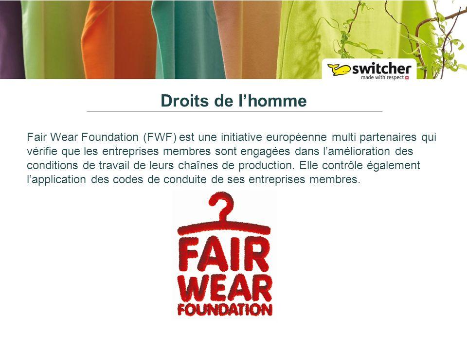 Droits de lhomme Fair Wear Foundation (FWF) est une initiative européenne multi partenaires qui vérifie que les entreprises membres sont engagées dans lamélioration des conditions de travail de leurs chaînes de production.