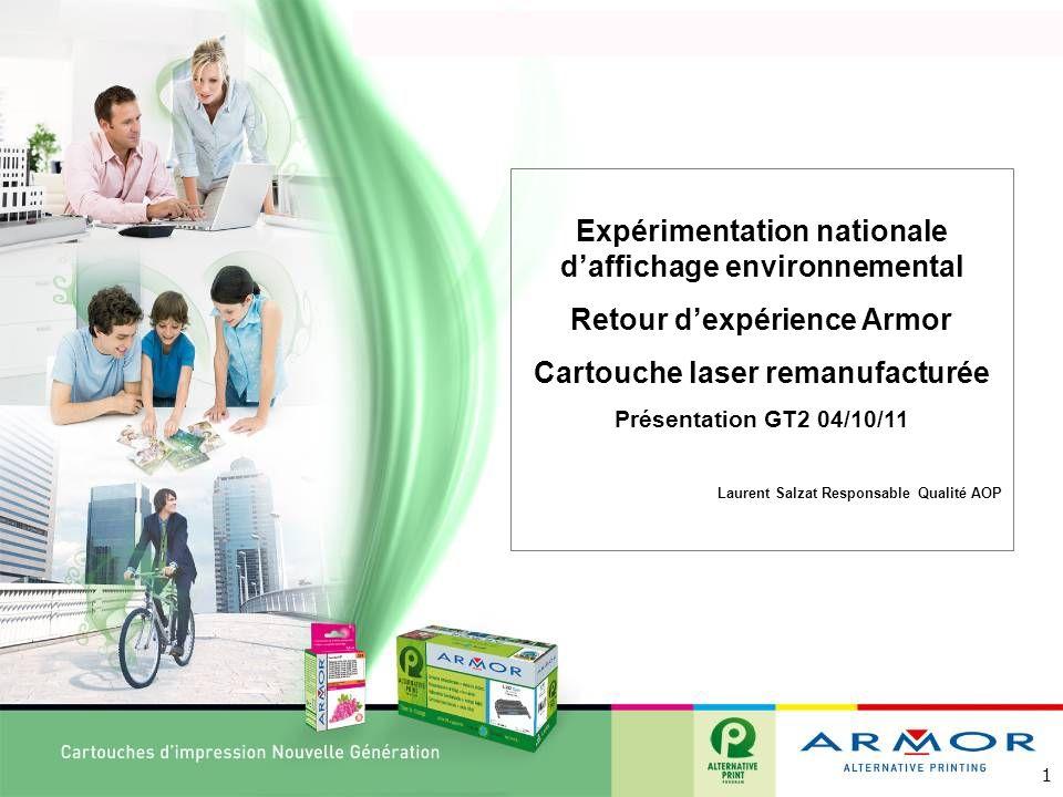 1 Expérimentation nationale daffichage environnemental Retour dexpérience Armor Cartouche laser remanufacturée Présentation GT2 04/10/11 Laurent Salza