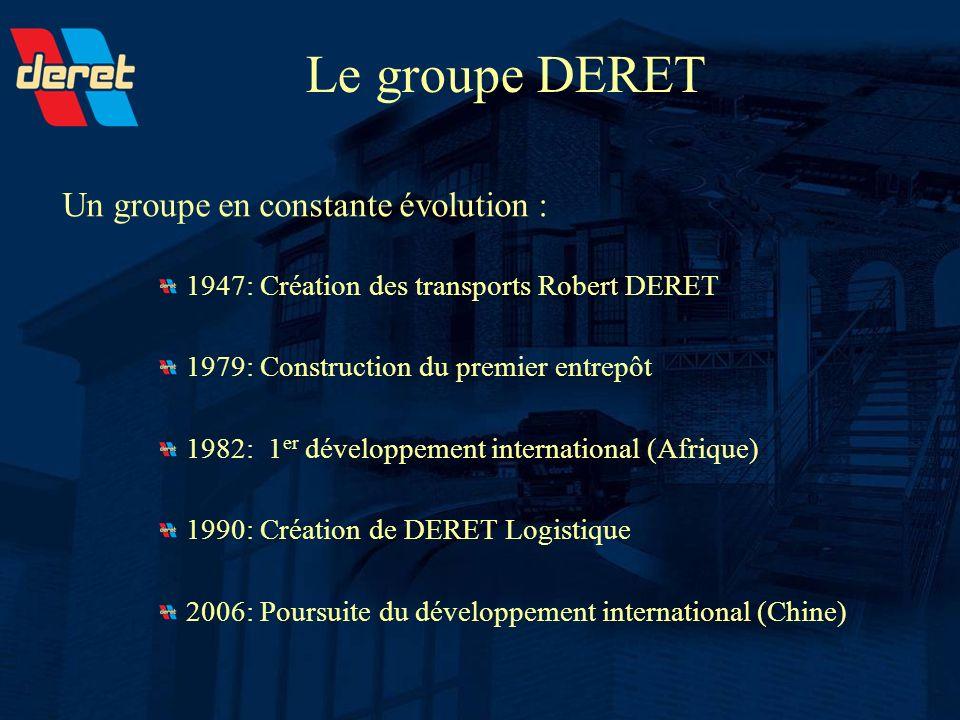 Un groupe en constante évolution : 1947: Création des transports Robert DERET 1979: Construction du premier entrepôt 1982: 1 er développement internat