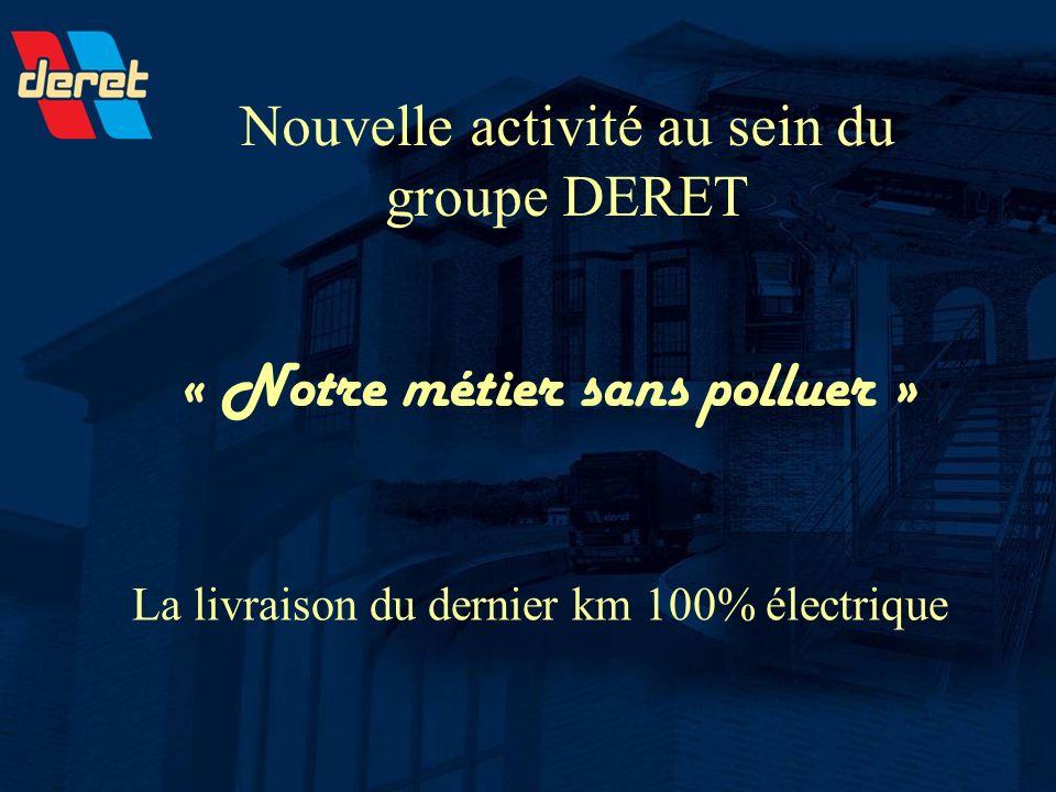« Notre métier sans polluer » Nouvelle activité au sein du groupe DERET La livraison du dernier km 100% électrique