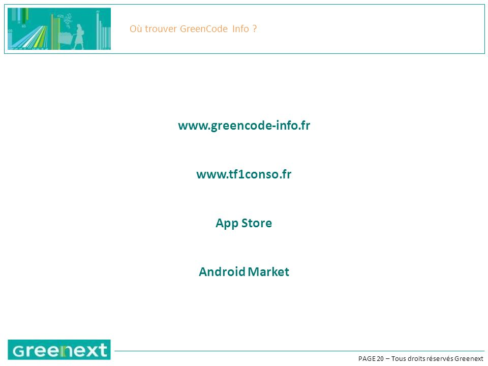 PAGE 20 – Tous droits réservés Greenext Où trouver GreenCode Info ? www.greencode-info.fr www.tf1conso.fr App Store Android Market