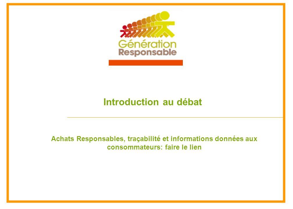 Introduction au débat Achats Responsables, traçabilité et informations données aux consommateurs: faire le lien