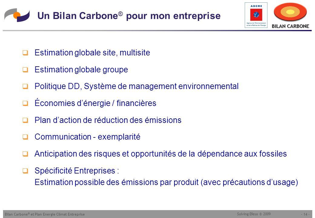 - 14 -Bilan Carbone ® et Plan Energie Climat Entreprise Solving Efeso © 2009 Un Bilan Carbone ® pour mon entreprise Estimation globale site, multisite