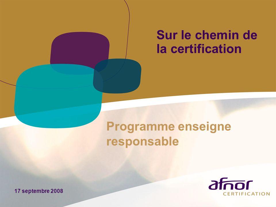 Sur le chemin de la certification 17 septembre 2008 Programme enseigne responsable