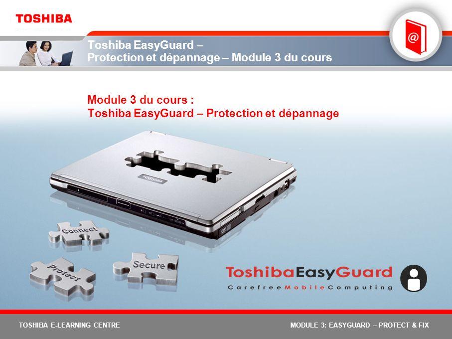 TOSHIBA E-LEARNING CENTREMODULE 3: EASYGUARD – PROTECT & FIX Toshiba EasyGuard – Protection et dépannage – Module 3 du cours Module 3 du cours : Toshi