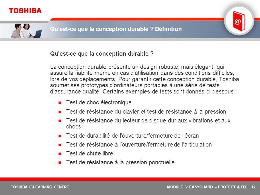 12 TOSHIBA E-LEARNING CENTREMODULE 3: EASYGUARD – PROTECT & FIX Qu'est-ce que la conception durable ? Définition Qu'est-ce que la conception durable ?