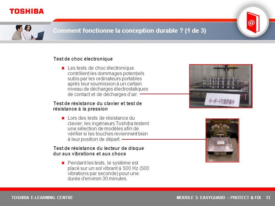 13 TOSHIBA E-LEARNING CENTREMODULE 3: EASYGUARD – PROTECT & FIX Comment fonctionne la conception durable ? (1 de 3) Test de choc électronique Les test