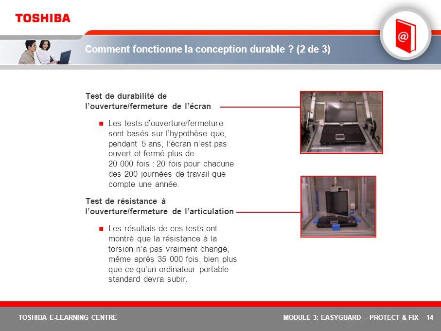 14 TOSHIBA E-LEARNING CENTREMODULE 3: EASYGUARD – PROTECT & FIX Comment fonctionne la conception durable ? (2 de 3) Test de durabilité de louverture/f