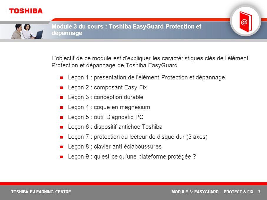 3 TOSHIBA E-LEARNING CENTREMODULE 3: EASYGUARD – PROTECT & FIX Module 3 du cours : Toshiba EasyGuard Protection et dépannage L'objectif de ce module e