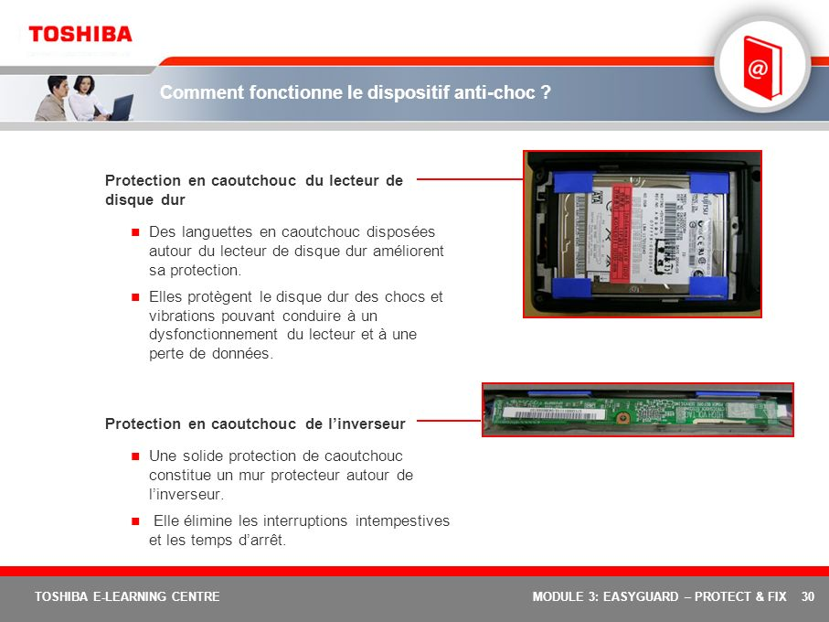 30 TOSHIBA E-LEARNING CENTREMODULE 3: EASYGUARD – PROTECT & FIX Comment fonctionne le dispositif anti-choc .