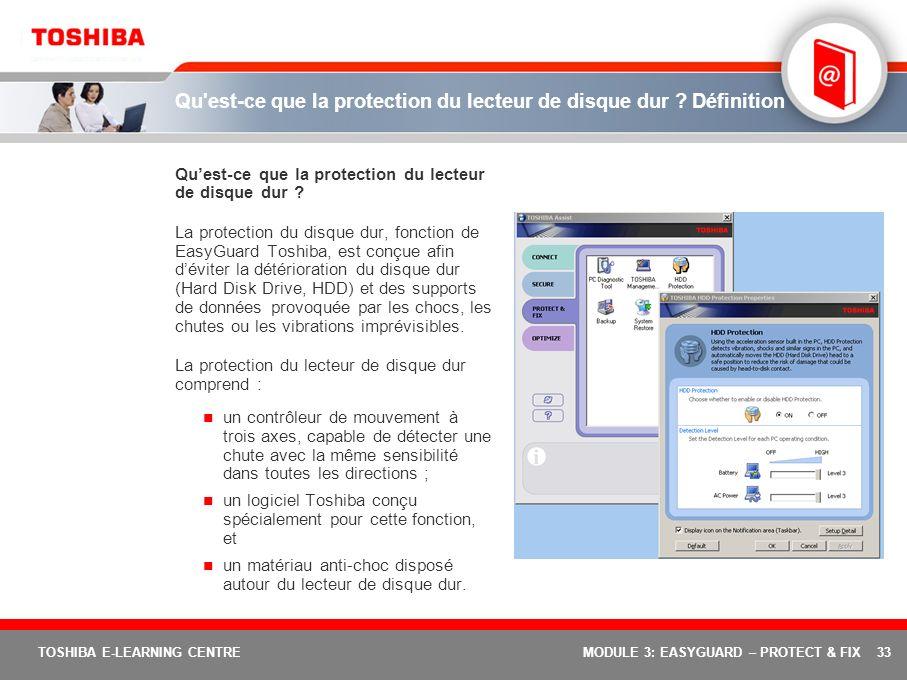 33 TOSHIBA E-LEARNING CENTREMODULE 3: EASYGUARD – PROTECT & FIX Qu'est-ce que la protection du lecteur de disque dur ? Définition Quest-ce que la prot