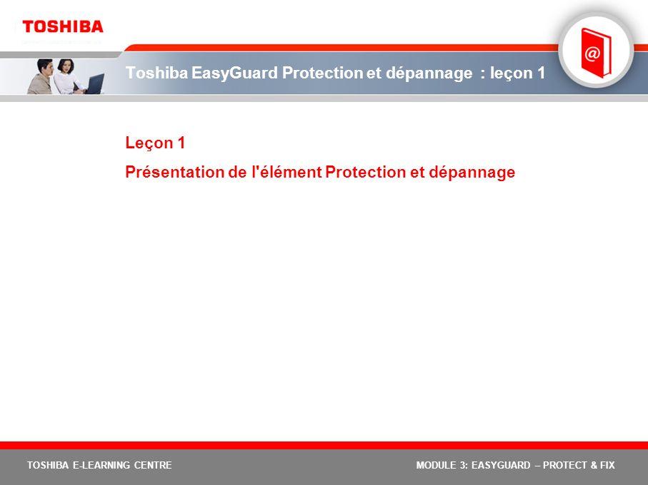 TOSHIBA E-LEARNING CENTREMODULE 3: EASYGUARD – PROTECT & FIX Toshiba EasyGuard Protection et dépannage : leçon 1 Leçon 1 Présentation de l'élément Pro