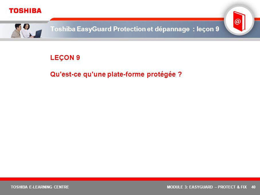 40 TOSHIBA E-LEARNING CENTREMODULE 3: EASYGUARD – PROTECT & FIX Toshiba EasyGuard Protection et dépannage : leçon 9 LEÇON 9 Qu'est-ce qu'une plate-for
