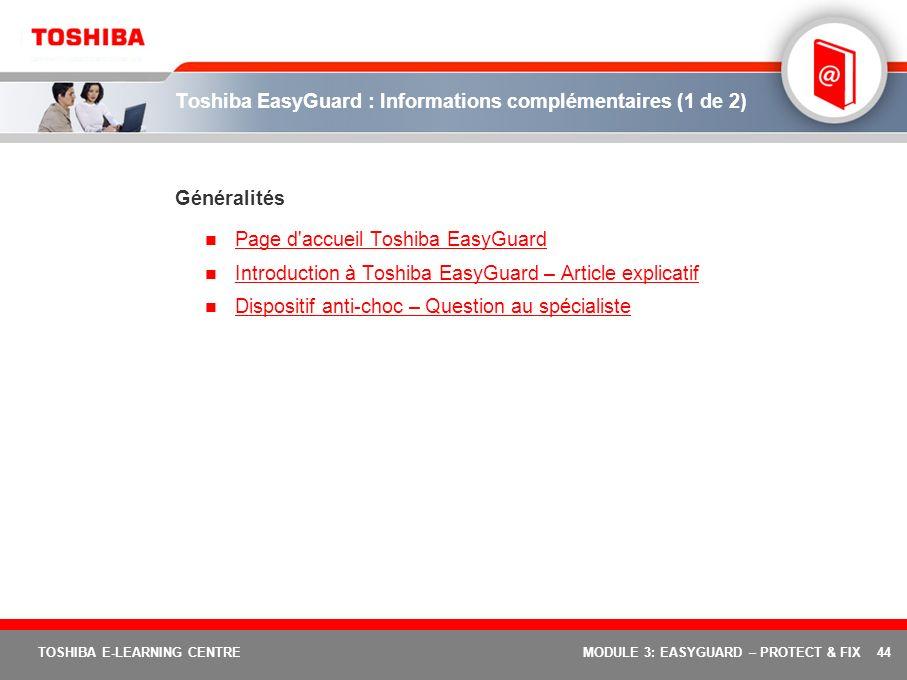 44 TOSHIBA E-LEARNING CENTREMODULE 3: EASYGUARD – PROTECT & FIX Toshiba EasyGuard : Informations complémentaires (1 de 2) Généralités Page d'accueil T