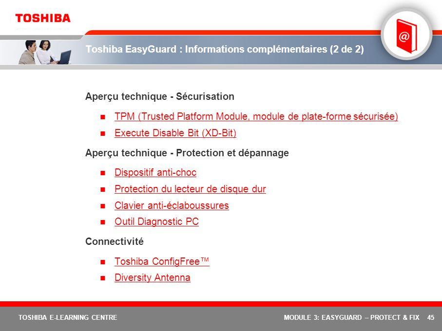 45 TOSHIBA E-LEARNING CENTREMODULE 3: EASYGUARD – PROTECT & FIX Toshiba EasyGuard : Informations complémentaires (2 de 2) Aperçu technique - Sécurisat