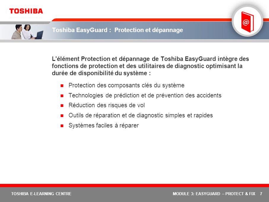 7 TOSHIBA E-LEARNING CENTREMODULE 3: EASYGUARD – PROTECT & FIX Toshiba EasyGuard : Protection et dépannage L'élément Protection et dépannage de Toshib