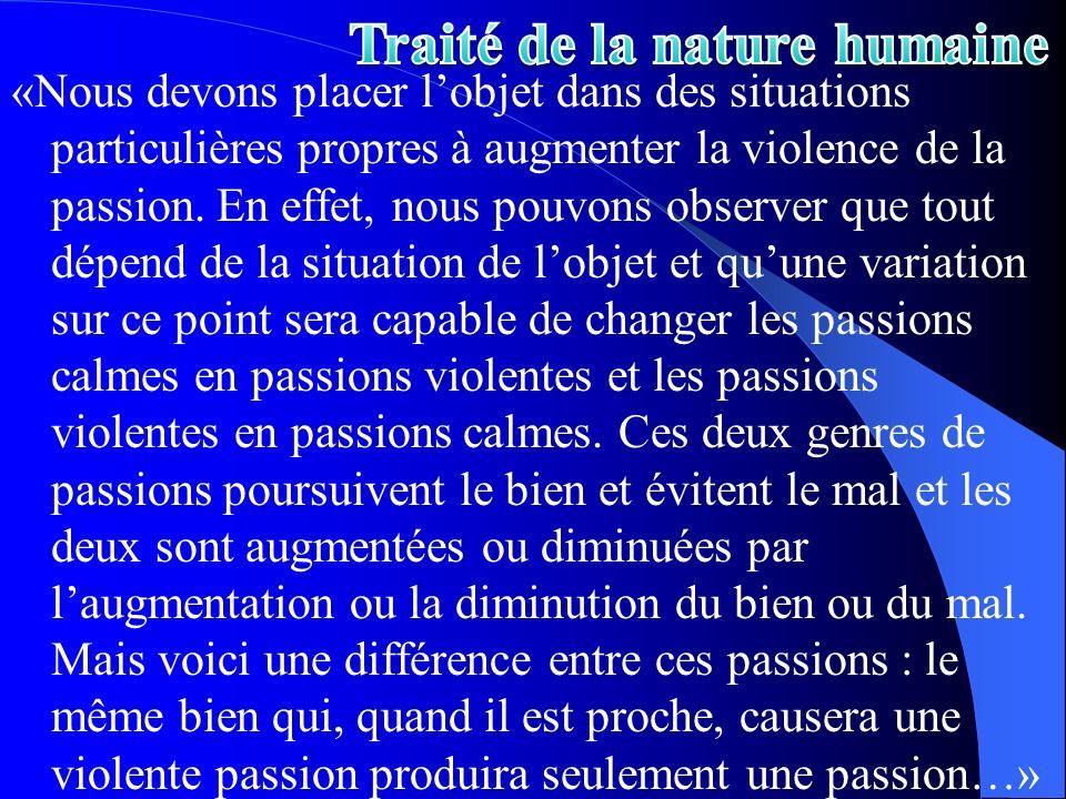«Nous devons placer lobjet dans des situations particulières propres à augmenter la violence de la passion. En effet, nous pouvons observer que tout d
