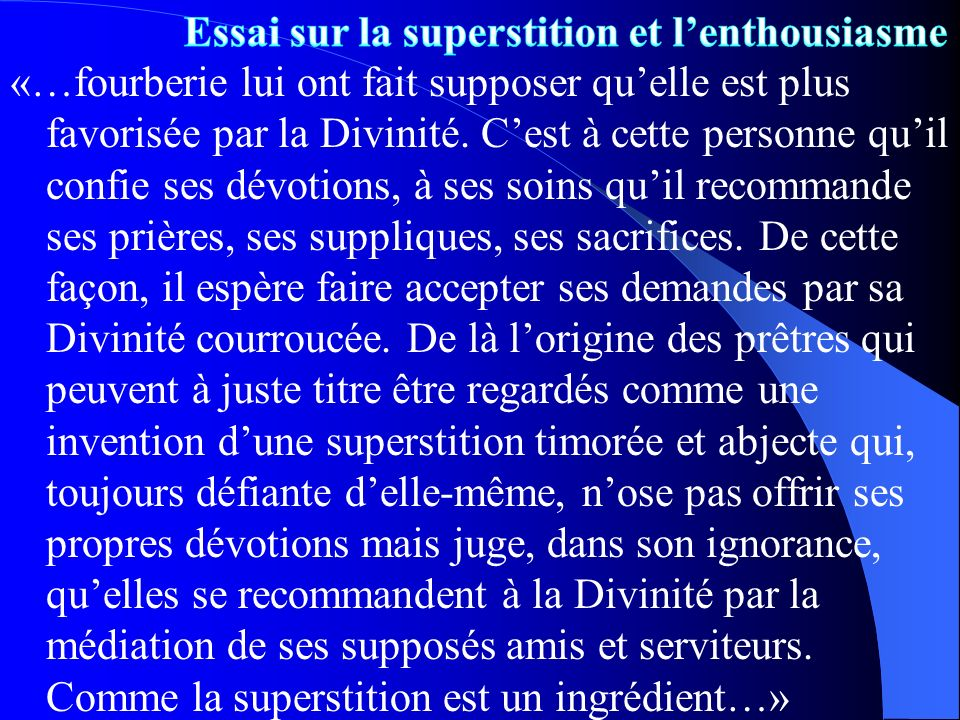 «…fourberie lui ont fait supposer quelle est plus favorisée par la Divinité. Cest à cette personne quil confie ses dévotions, à ses soins quil recomma