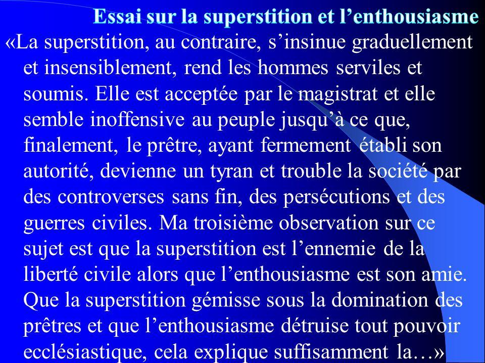 «La superstition, au contraire, sinsinue graduellement et insensiblement, rend les hommes serviles et soumis. Elle est acceptée par le magistrat et el