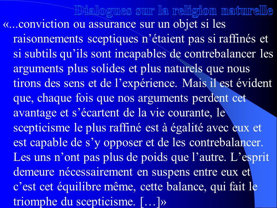 «...conviction ou assurance sur un objet si les raisonnements sceptiques nétaient pas si raffinés et si subtils quils sont incapables de contrebalance