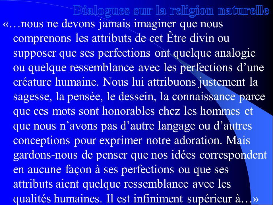 «…nous ne devons jamais imaginer que nous comprenons les attributs de cet Être divin ou supposer que ses perfections ont quelque analogie ou quelque r