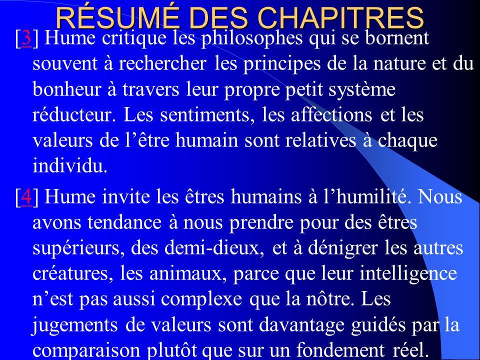 RÉSUMÉ DES CHAPITRES [3] Hume critique les philosophes qui se bornent souvent à rechercher les principes de la nature et du bonheur à travers leur pro