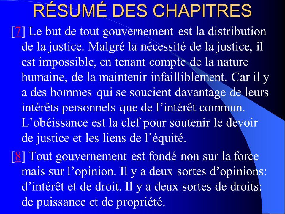 RÉSUMÉ DES CHAPITRES [7] Le but de tout gouvernement est la distribution de la justice. Malgré la nécessité de la justice, il est impossible, en tenan