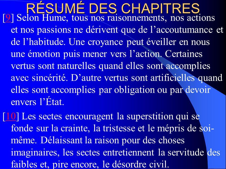 RÉSUMÉ DES CHAPITRES [9] Selon Hume, tous nos raisonnements, nos actions et nos passions ne dérivent que de laccoutumance et de lhabitude. Une croyanc